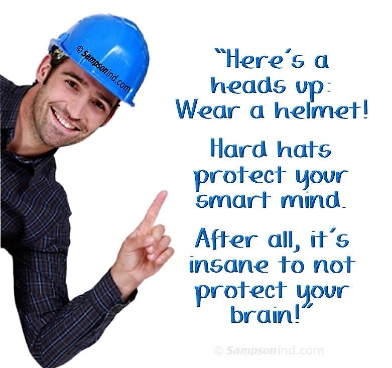 Wear a helmet or hard hat